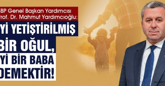 PROF. DR. YARDIMCIOĞLU'NDAN BABALAR GÜNÜ MESAJI