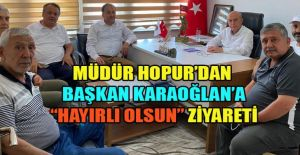 MÜDÜR HOPUR'DAN BAŞKAN KARAOĞLAN'A ZİYARET