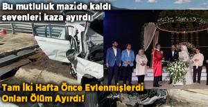 YENİ EVLİ ÇİFTLERİ KAZA AYIRDI,...